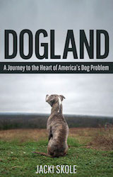 Dogland: A Journey to the Heart of America's Dog Problem